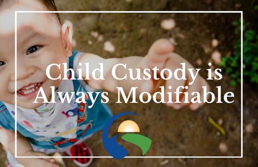 Child Custody is Always Modifiable